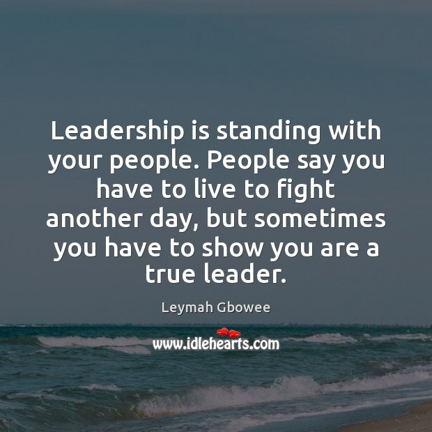Leadership is standing with your people. People say you have to live Image
