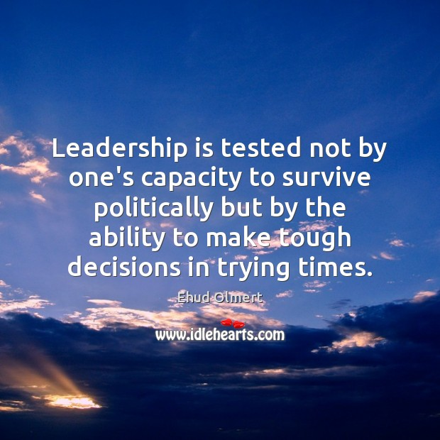 Leadership is tested not by one's capacity to survive politically but by Leadership Quotes Image