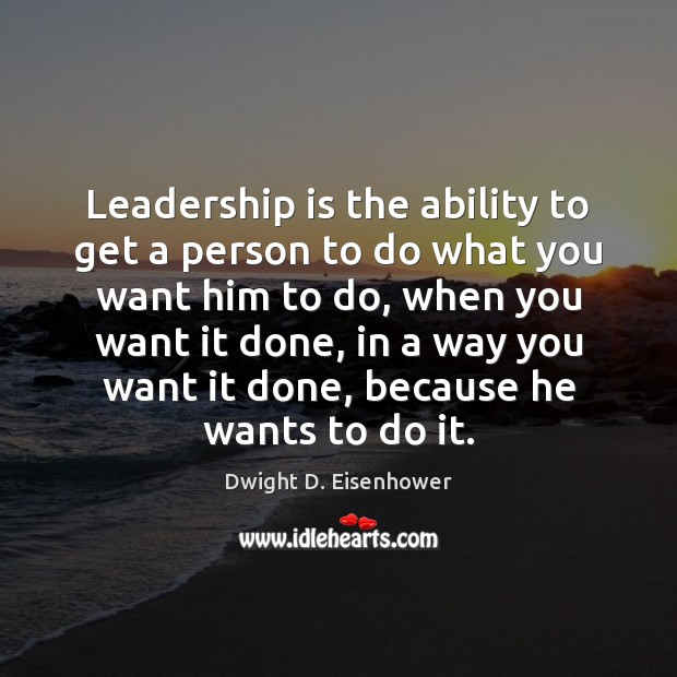 Image, Leadership is the ability to get a person to do what you