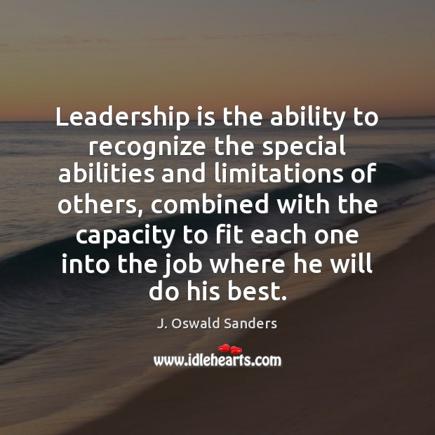Leadership is the ability to recognize the special abilities and limitations of Image
