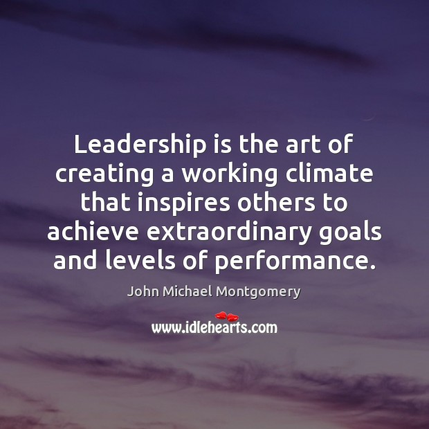 Image, Leadership is the art of creating a working climate that inspires others