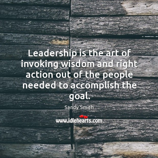 Leadership is the art of invoking wisdom and right action out of Image