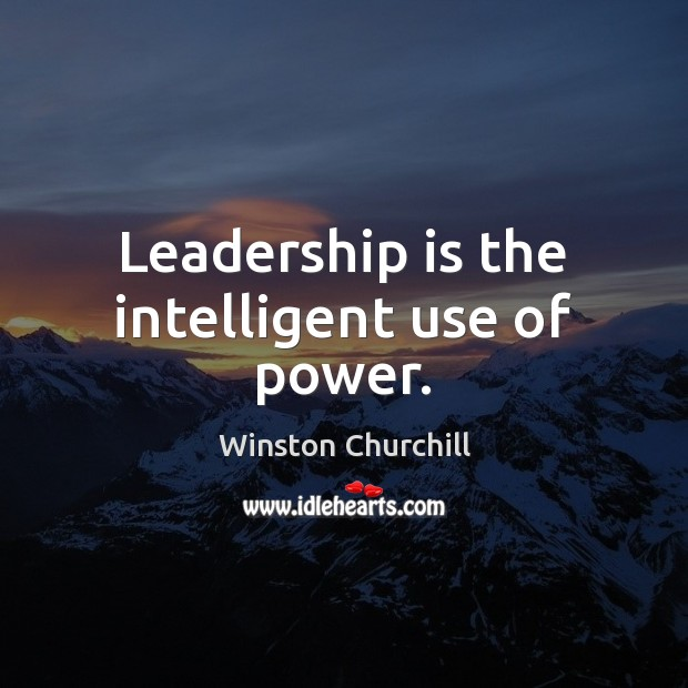 Leadership is the intelligent use of power. Image