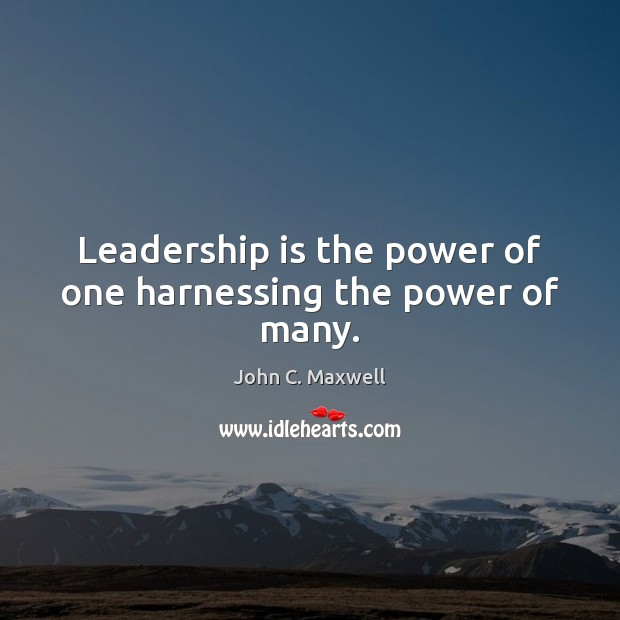 Leadership is the power of one harnessing the power of many. Leadership Quotes Image