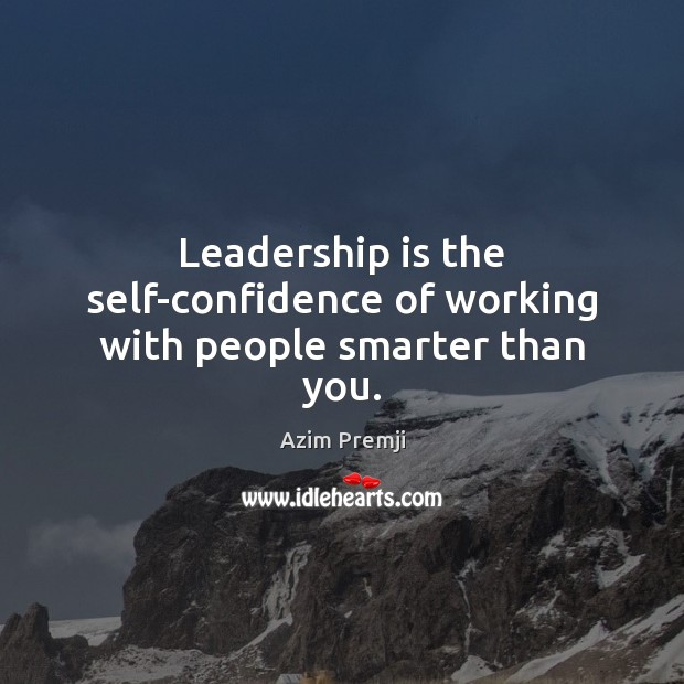 Image, Leadership is the self-confidence of working with people smarter than you.