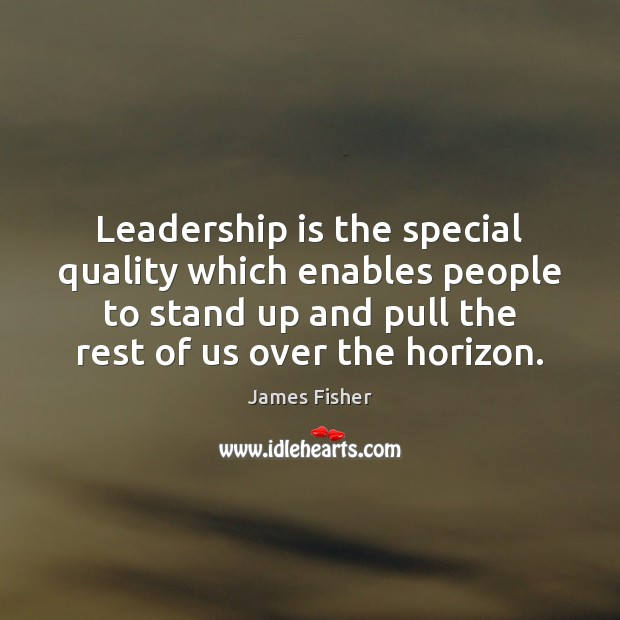 Leadership is the special quality which enables people to stand up and Image