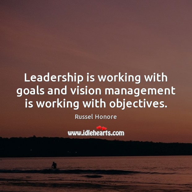 Leadership is working with goals and vision management is working with objectives. Management Quotes Image