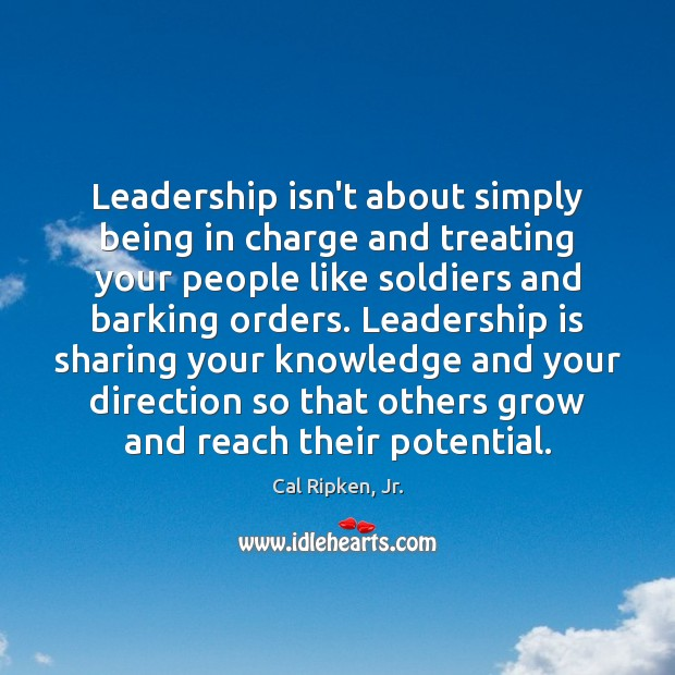Leadership isn't about simply being in charge and treating your people like Leadership Quotes Image