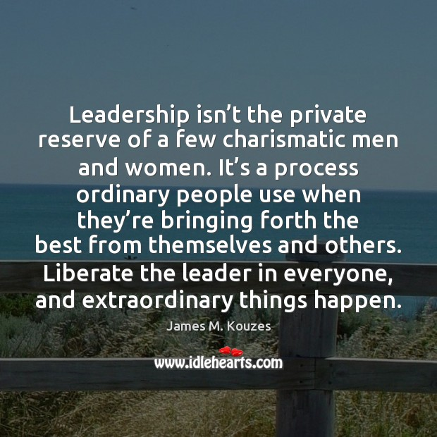 Leadership isn't the private reserve of a few charismatic men and Liberate Quotes Image