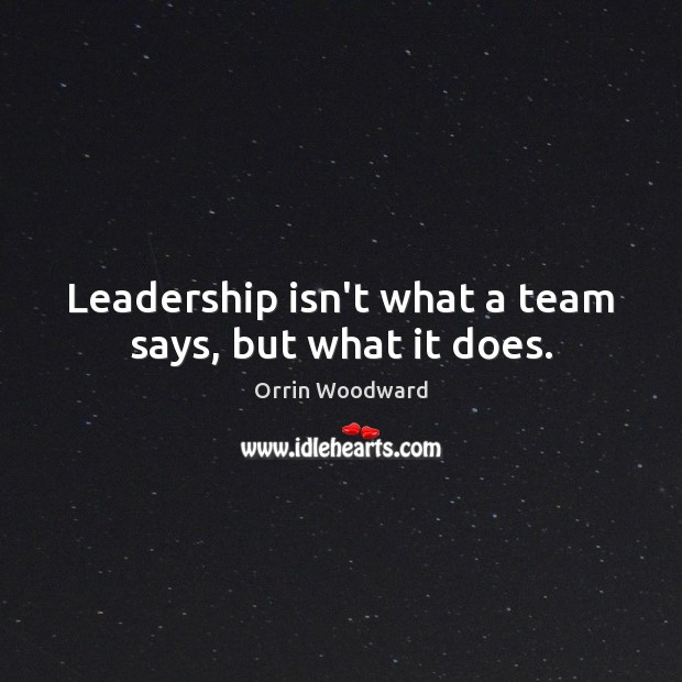 Image, Leadership isn't what a team says, but what it does.