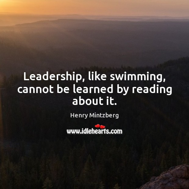 Leadership, like swimming, cannot be learned by reading about it. Image