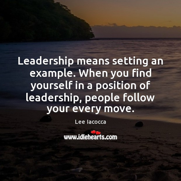 Leadership means setting an example. When you find yourself in a position Lee Iacocca Picture Quote