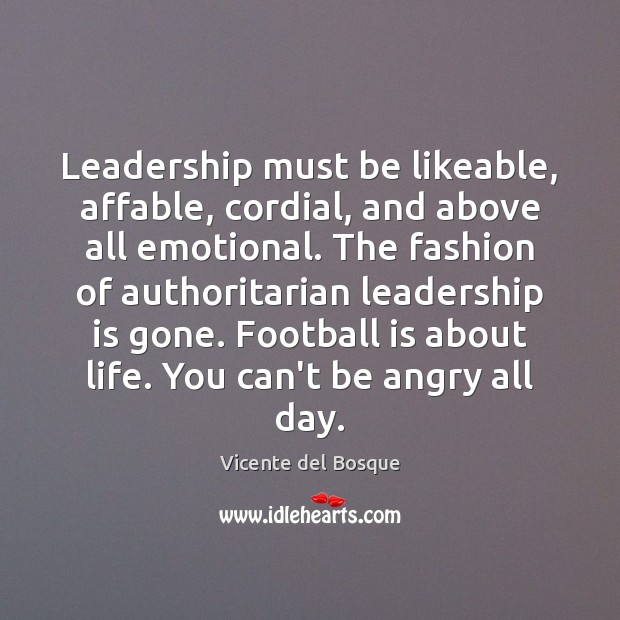 Leadership must be likeable, affable, cordial, and above all emotional. The fashion Leadership Quotes Image