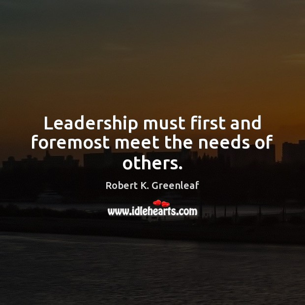Leadership must first and foremost meet the needs of others. Image