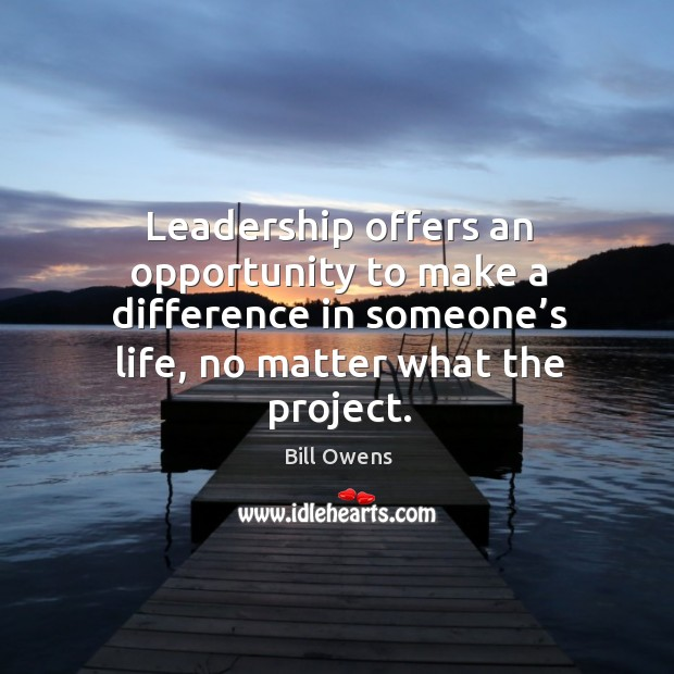 Leadership offers an opportunity to make a difference in someone's life, no matter what the project. Image