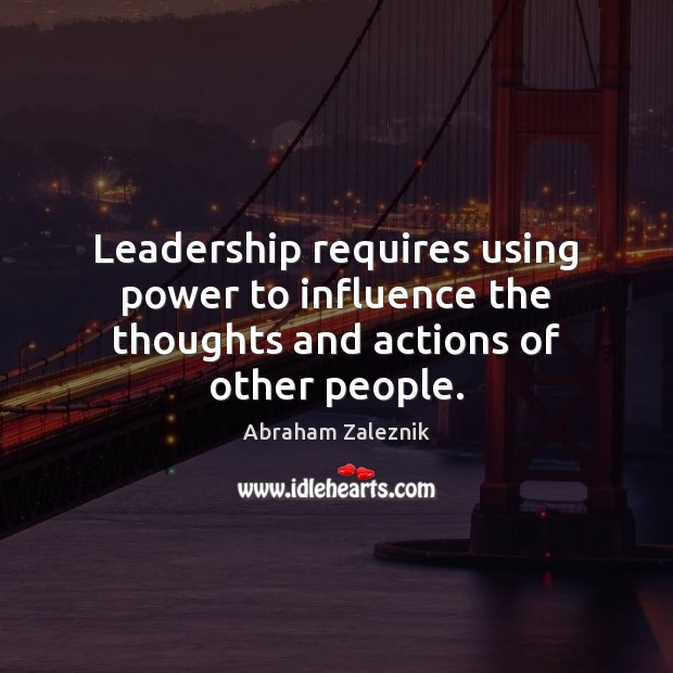 Image, Leadership requires using power to influence the thoughts and actions of other people.