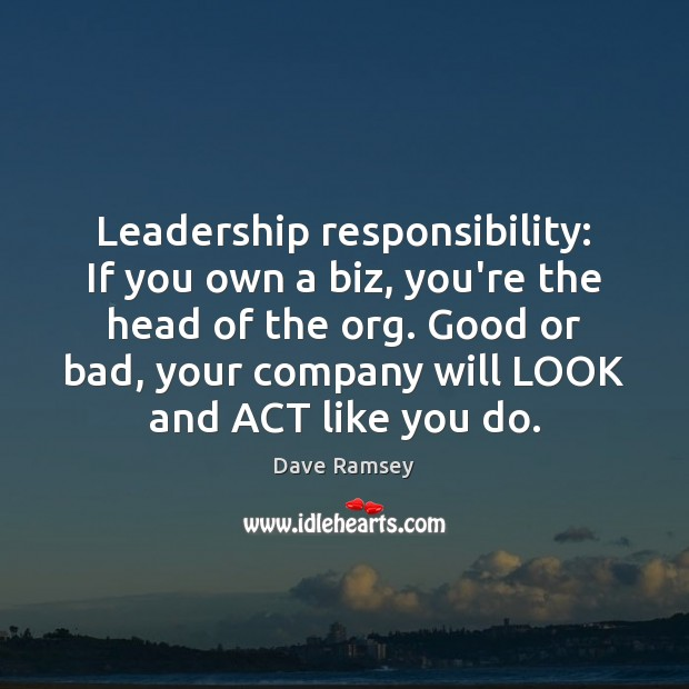 Leadership responsibility: If you own a biz, you're the head of the Dave Ramsey Picture Quote