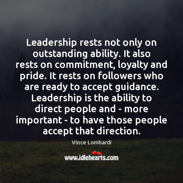 Image, Leadership rests not only on outstanding ability. It also rests on commitment,