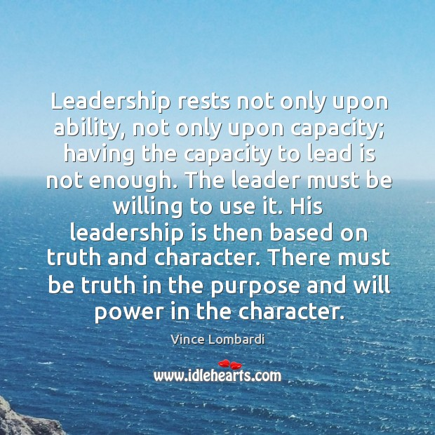 Leadership rests not only upon ability, not only upon capacity; having the Will Power Quotes Image
