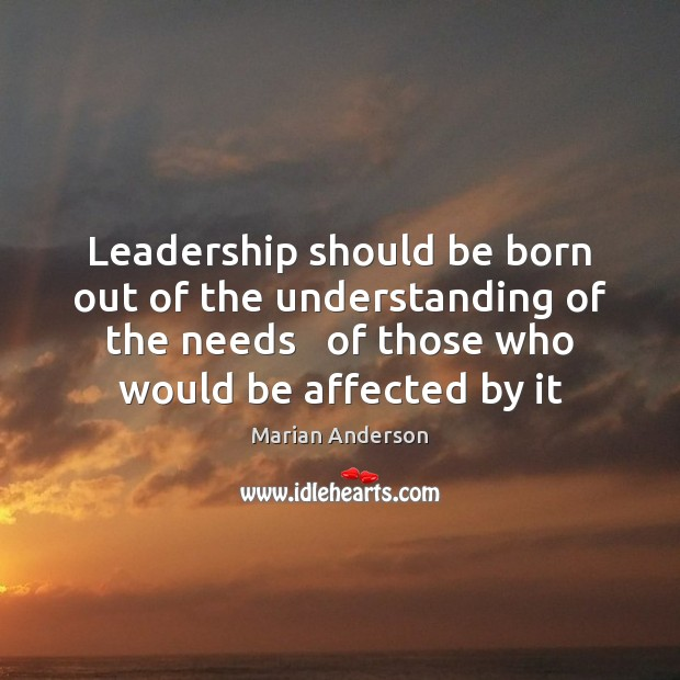 Image, Leadership should be born out of the understanding of the needs   of