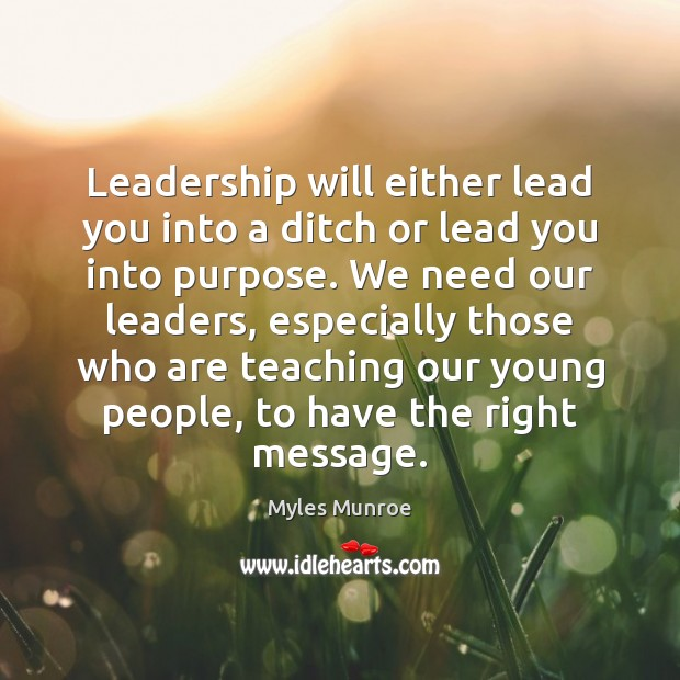 Leadership will either lead you into a ditch or lead you into Myles Munroe Picture Quote