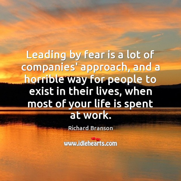 Leading by fear is a lot of companies' approach, and a horrible Richard Branson Picture Quote