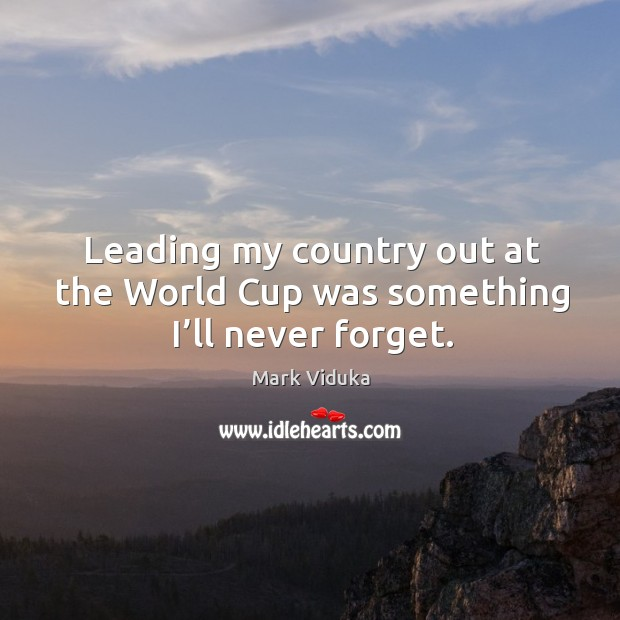 Leading my country out at the world cup was something I'll never forget. Image