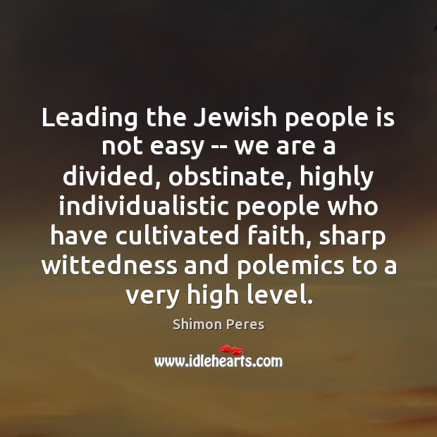 Leading the Jewish people is not easy — we are a divided, Shimon Peres Picture Quote