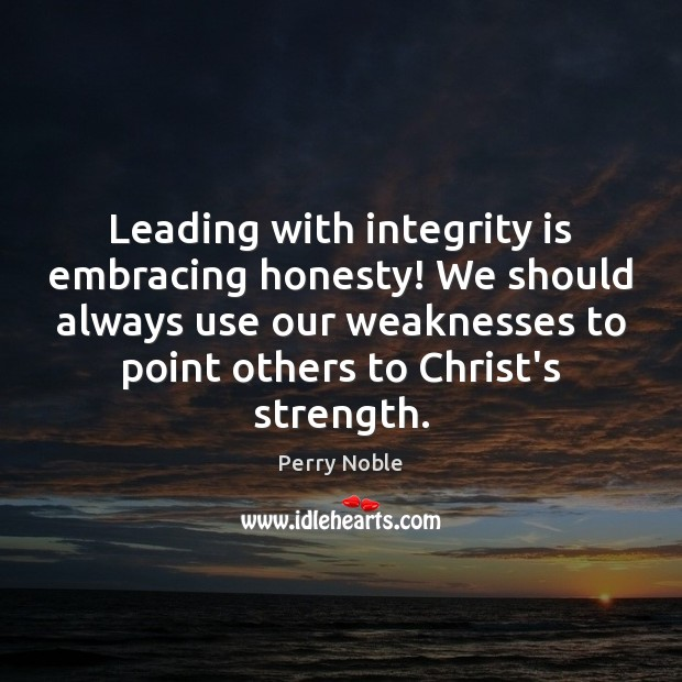 Leading with integrity is embracing honesty! We should always use our weaknesses Integrity Quotes Image