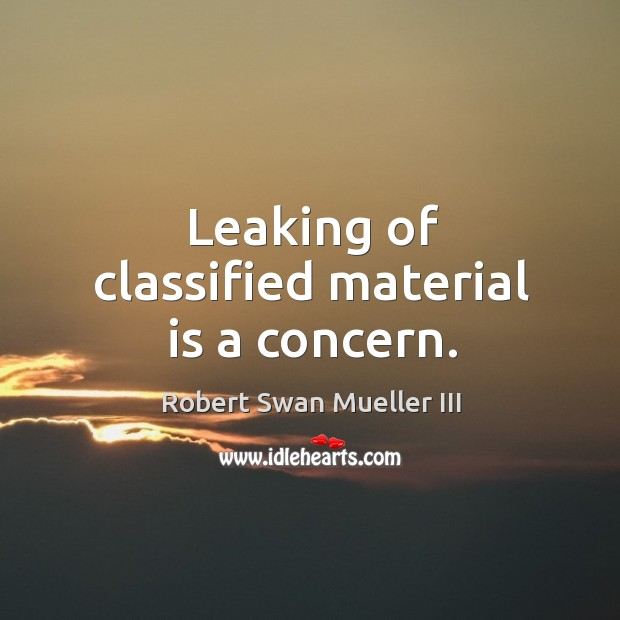 Leaking of classified material is a concern. Image