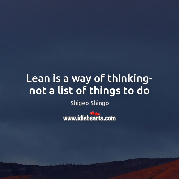 Lean is a way of thinking- not a list of things to do Image