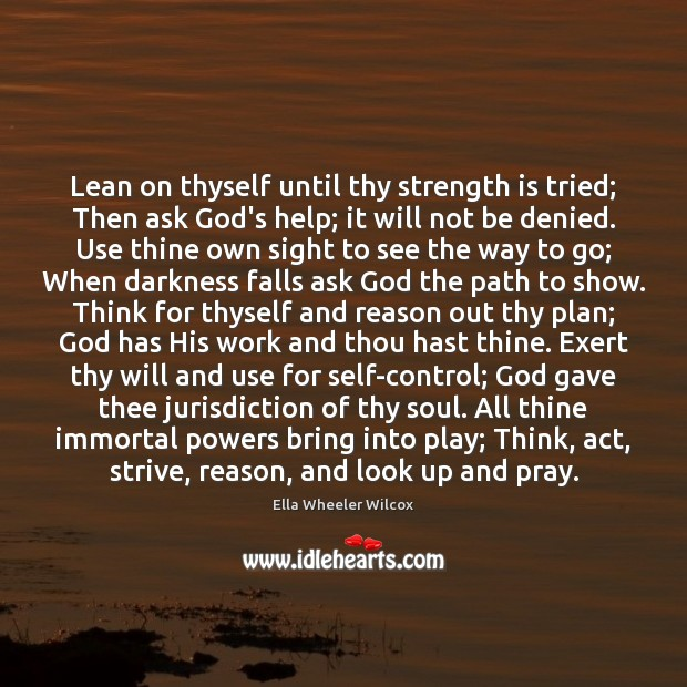 Lean on thyself until thy strength is tried; Then ask God's help; Image