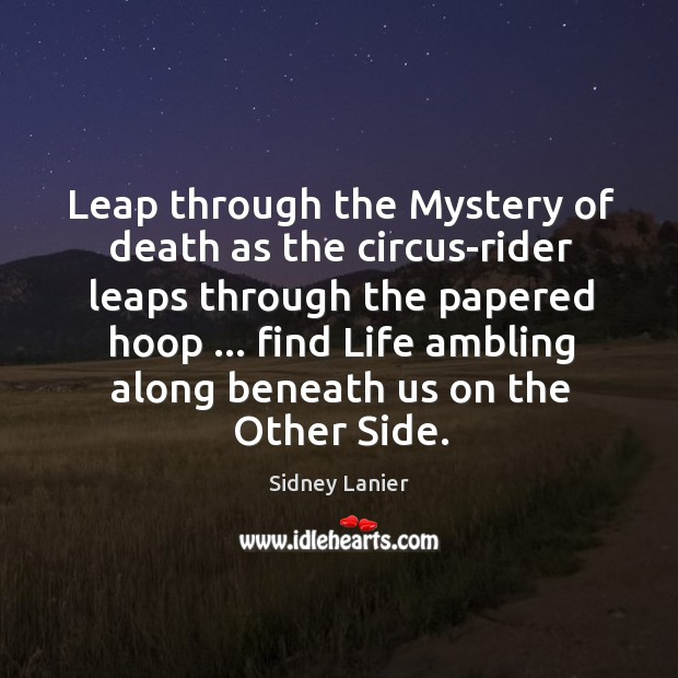 Leap through the Mystery of death as the circus-rider leaps through the Image