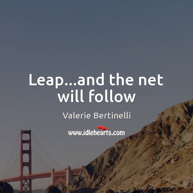 Valerie Bertinelli Picture Quote image saying: Leap…and the net will follow