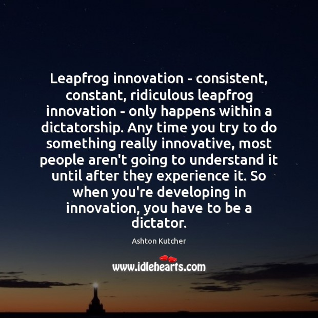Leapfrog innovation – consistent, constant, ridiculous leapfrog innovation – only happens within Image