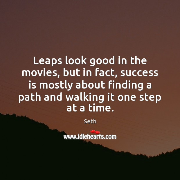 Leaps look good in the movies, but in fact, success is mostly Seth Picture Quote