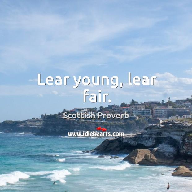 Image, Lear young, lear fair.