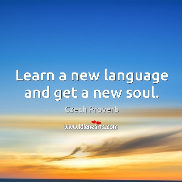 Learn a new language and get a new soul. Czech Proverbs Image