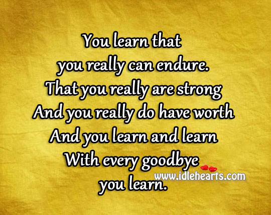 Image, Endure, Every, Goodbye, Learn, Really, Strong, With, Worth, You