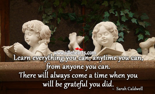 Learn everything you can Be Grateful Quotes Image