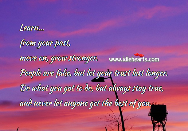 Learn from your past, move on, grow stronger. Move On Quotes Image