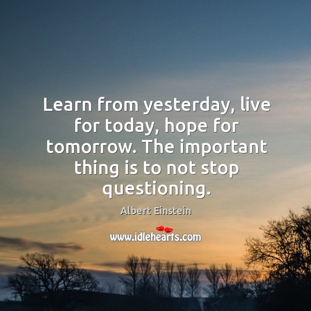 Image, Learn from yesterday, live for today, hope for tomorrow.