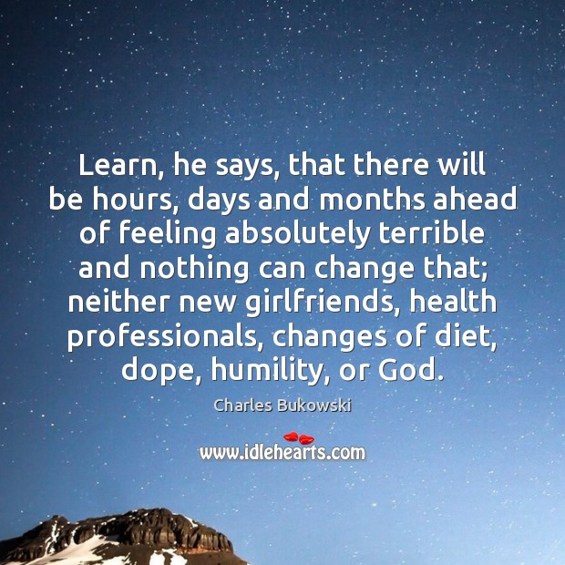 Learn, he says, that there will be hours, days and months ahead Image