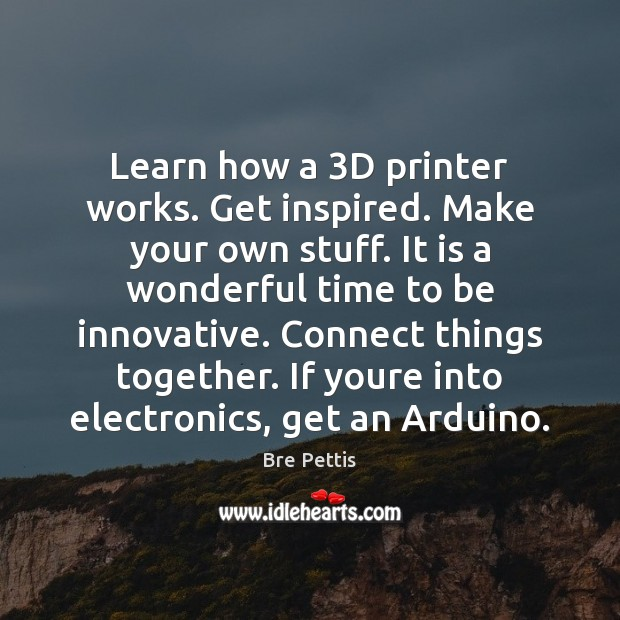 Image, Learn how a 3D printer works. Get inspired. Make your own stuff.