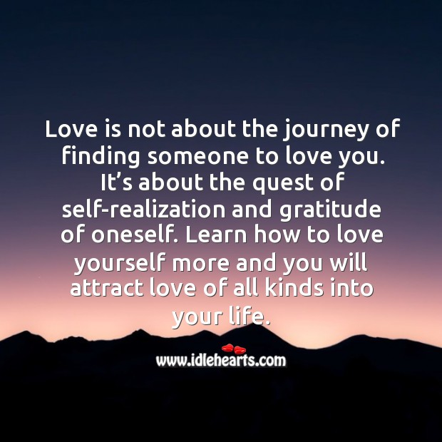 Learn how to love yourself more and you will attract love of all kinds into your life. Journey Quotes Image