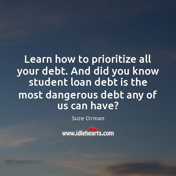 Learn how to prioritize all your debt. And did you know student Debt Quotes Image