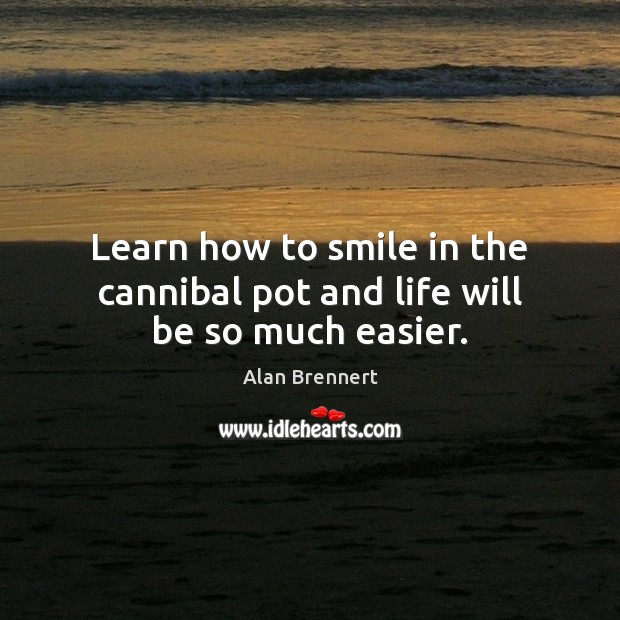 Image, Learn how to smile in the cannibal pot and life will be so much easier.