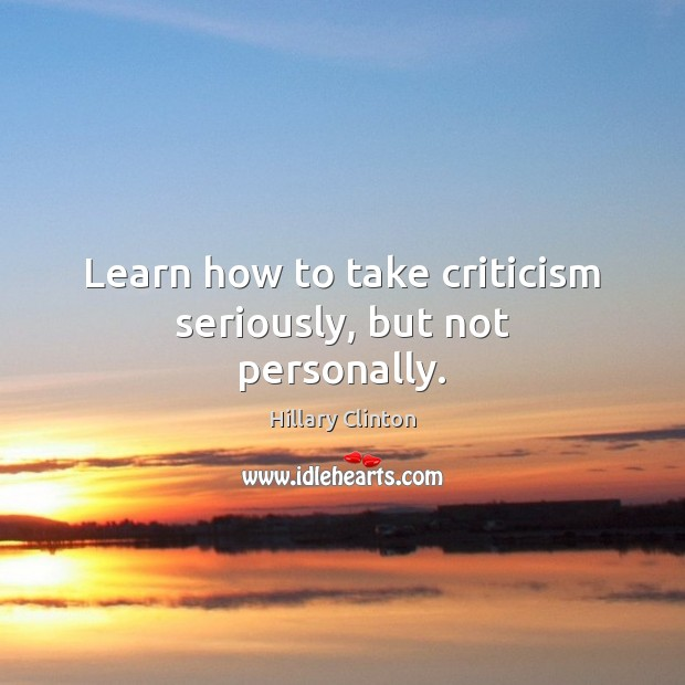 Image, Learn how to take criticism seriously, but not personally.