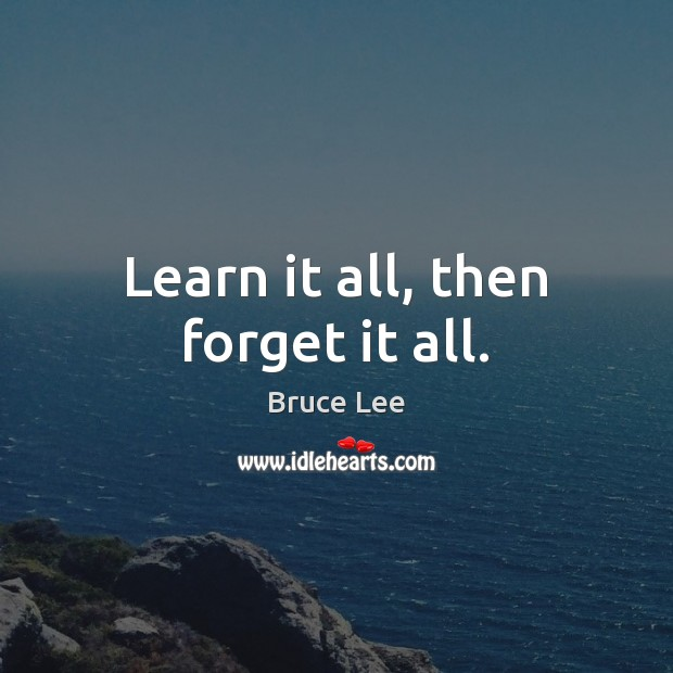 Image, Learn it all, then forget it all.