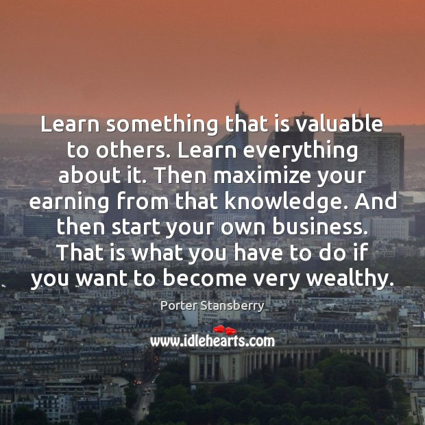 Image, Learn something that is valuable to others. Learn everything about it. Then